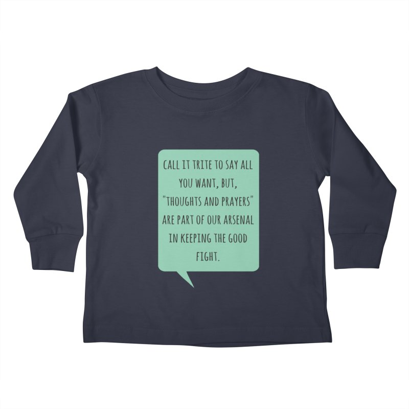 Thoughts and prayers Kids Toddler Longsleeve T-Shirt by Soapboxy Boutique