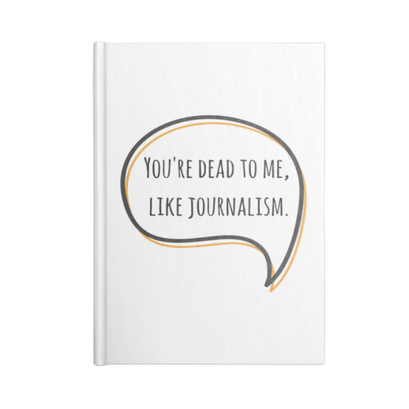 You're dead to me Accessories Blank Journal Notebook by Soapboxy Boutique