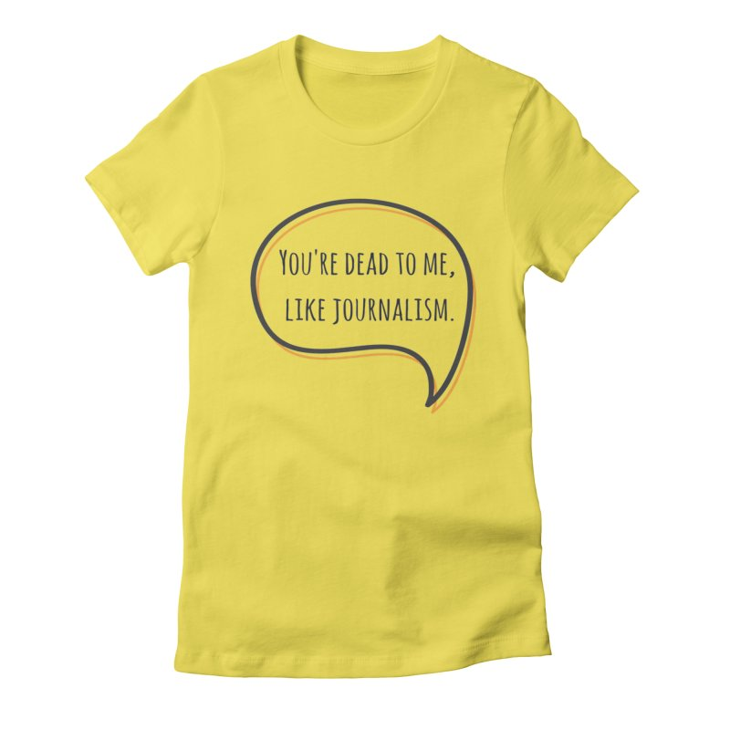 You're dead to me Women's Fitted T-Shirt by Soapboxy Boutique