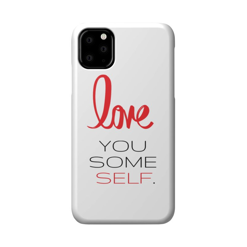 Love you some self Accessories Phone Case by Soapboxy Boutique