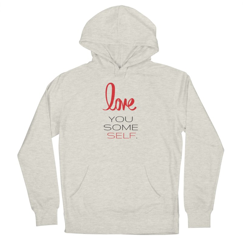 Love you some self Women's Pullover Hoody by Soapboxy Boutique