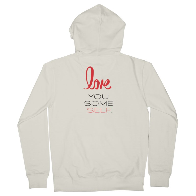 Love you some self Women's Zip-Up Hoody by Soapboxy Boutique