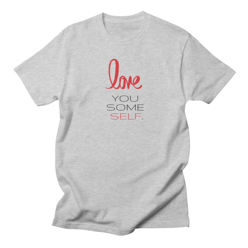 Love you some self Women's Regular Unisex T-Shirt by Soapboxy Boutique
