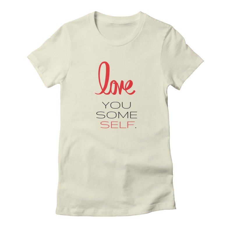 Love you some self Women's Fitted T-Shirt by Soapboxy Boutique