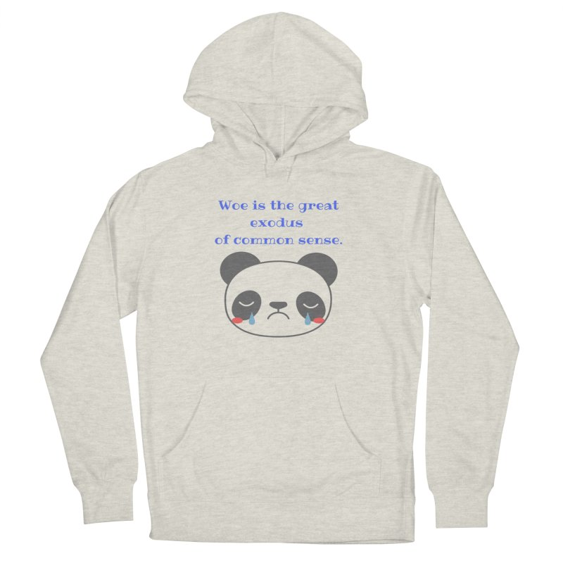 Woe is the great exodus of common sense Men's Pullover Hoody by Soapboxy Boutique