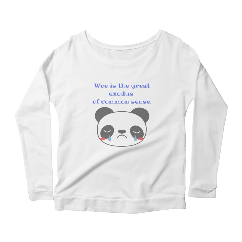 Woe is the great exodus of common sense Women's Longsleeve T-Shirt by Soapboxy Boutique