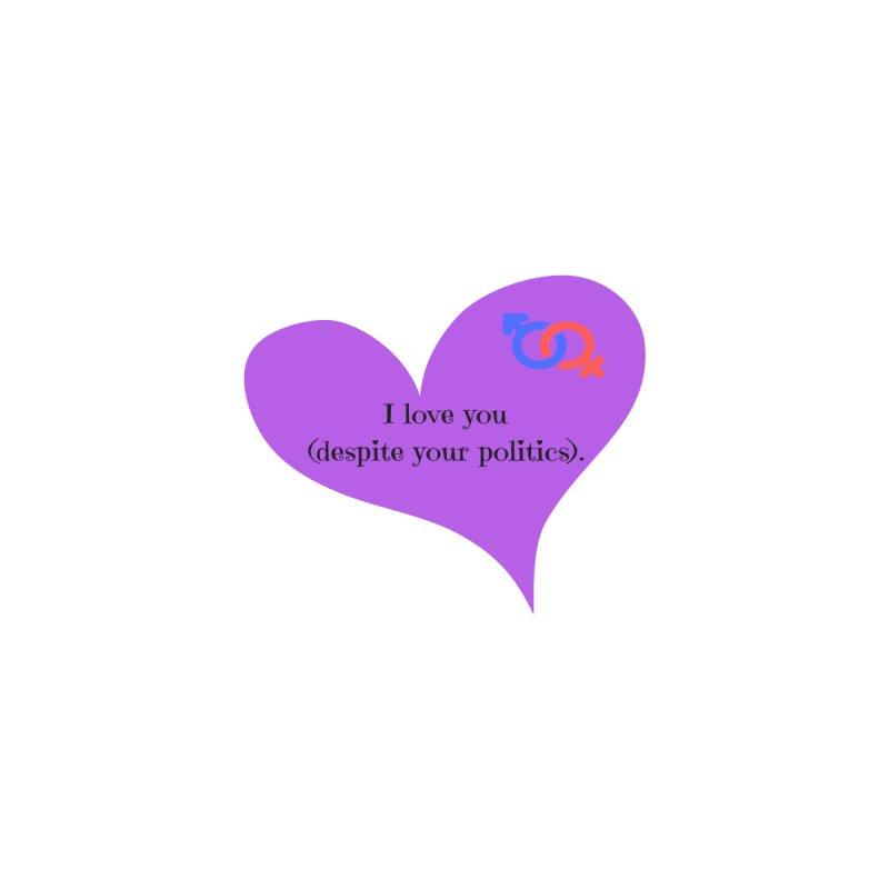 I love you (despite your politics) Women's T-Shirt by Soapboxy Boutique