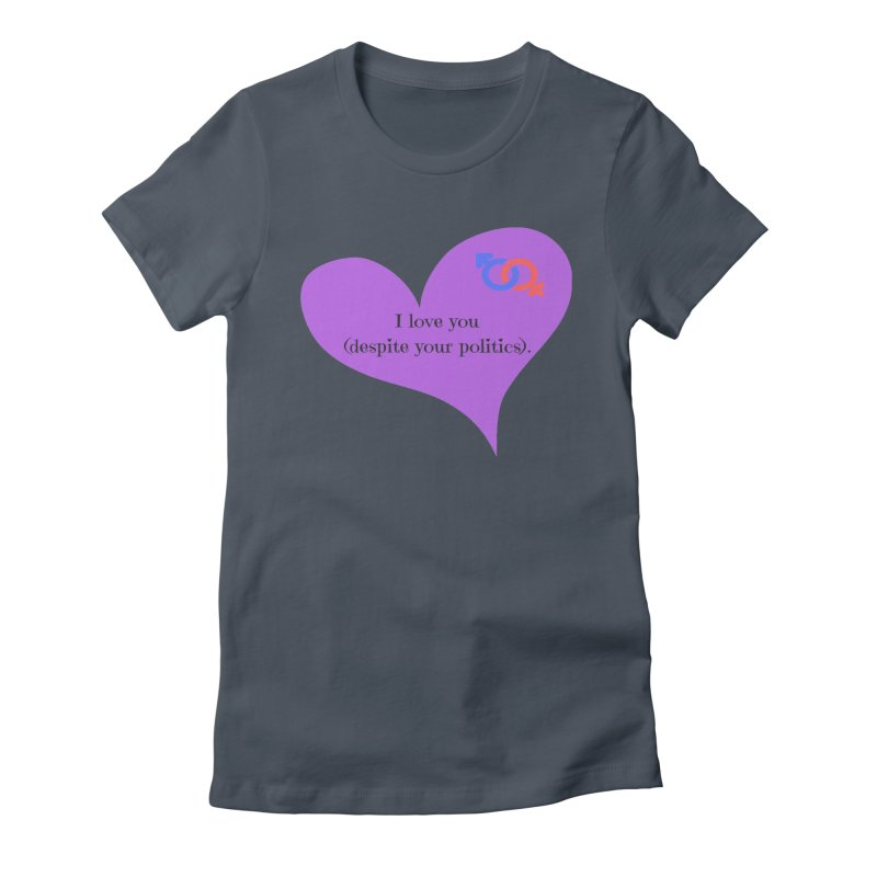 I love you (despite your politics) Women's Fitted T-Shirt by Soapboxy Boutique