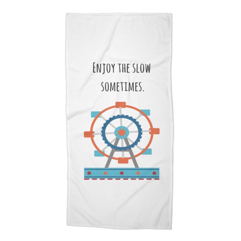 Enjoy the slow sometimes Accessories Beach Towel by Soapboxy Boutique