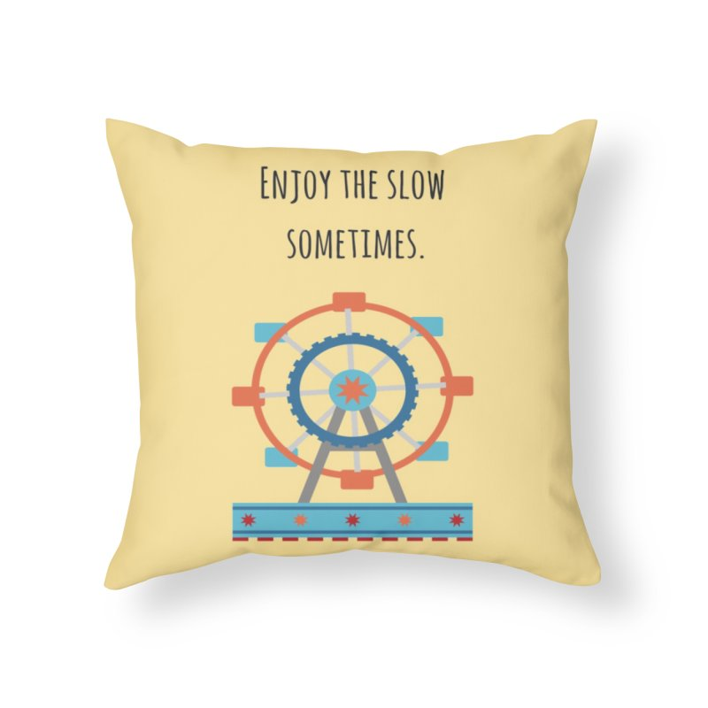 Enjoy the slow sometimes Home Throw Pillow by Soapboxy Boutique