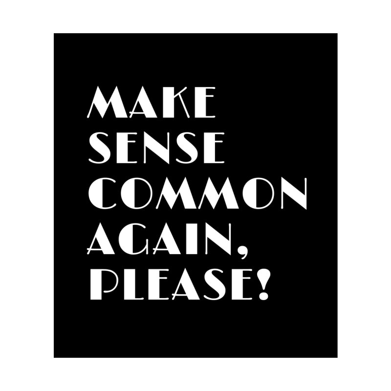 Make sense common again Women's T-Shirt by Soapboxy Boutique