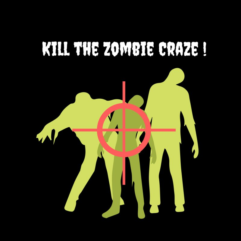 Kill the Zombie Craze! Men's T-Shirt by Soapboxy Boutique