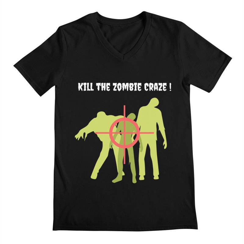 Kill the Zombie Craze! Men's V-Neck by Soapboxy Boutique
