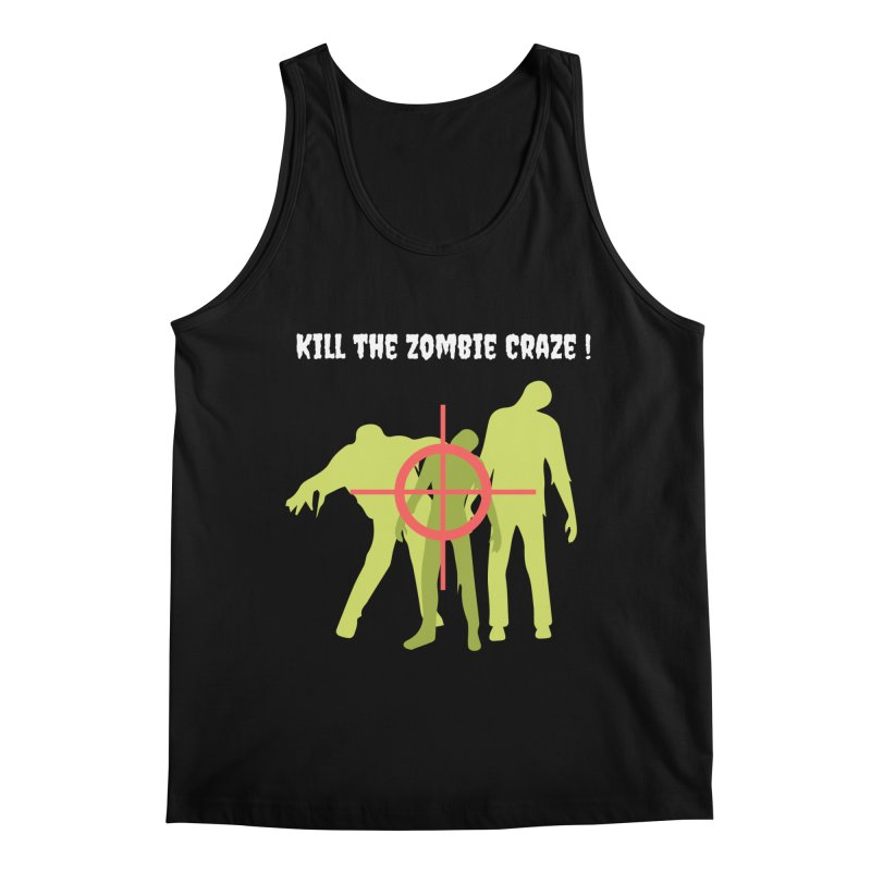 Kill the Zombie Craze! Men's Tank by Soapboxy Boutique