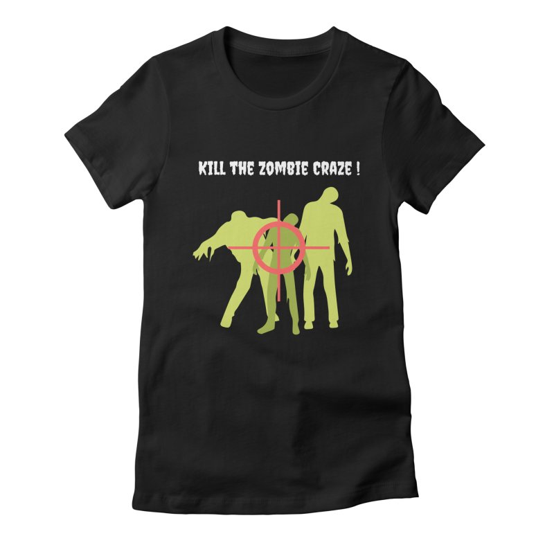 Kill the Zombie Craze! Women's Fitted T-Shirt by Soapboxy Boutique
