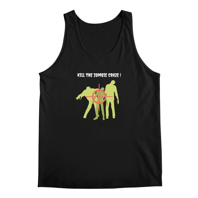 Kill the Zombie Craze! Men's Tank by Soapboxy Boutique