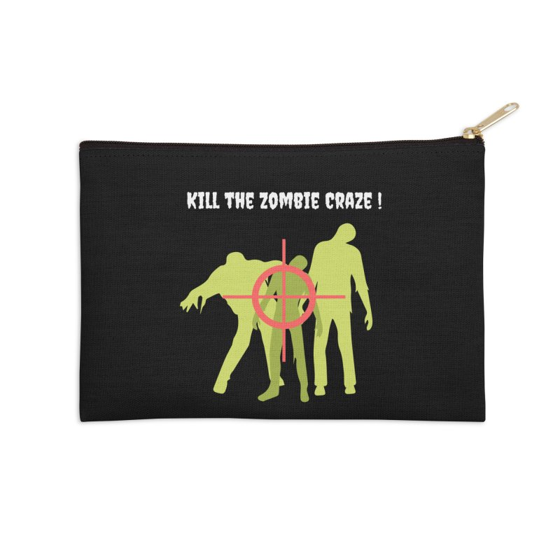 Kill the Zombie Craze! Accessories Zip Pouch by Soapboxy Boutique
