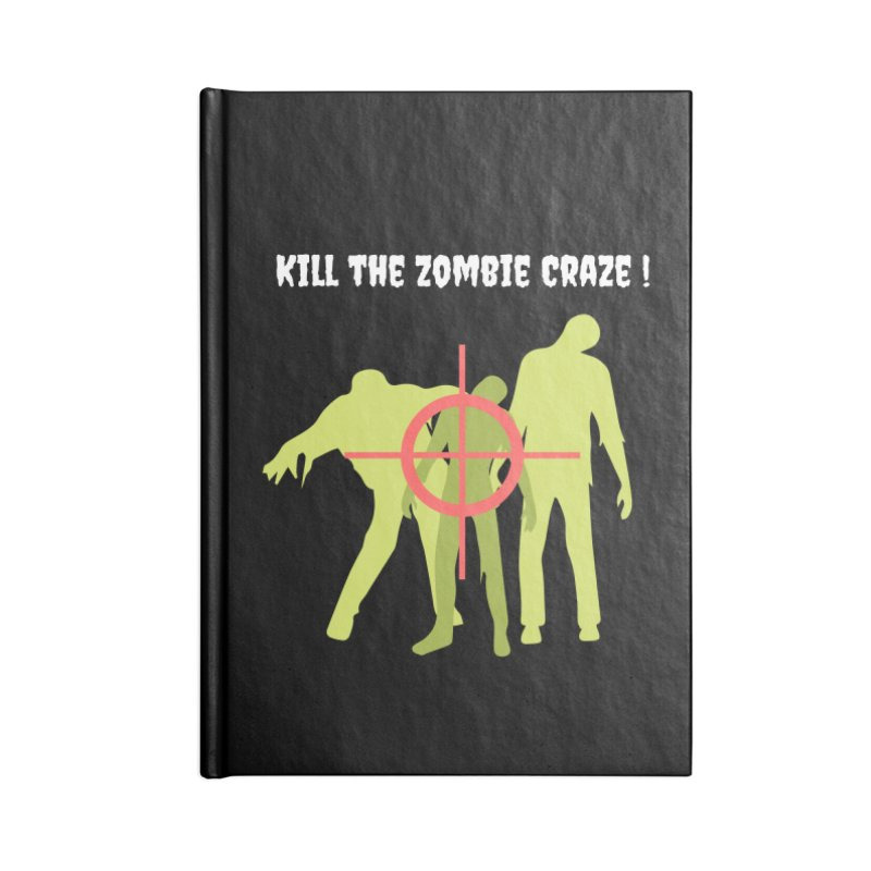 Kill the Zombie Craze! Accessories Blank Journal Notebook by Soapboxy Boutique