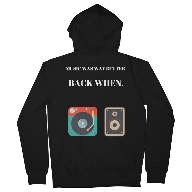 Music Was Way Better Back When Women's Zip-Up Hoody by Soapboxy Boutique