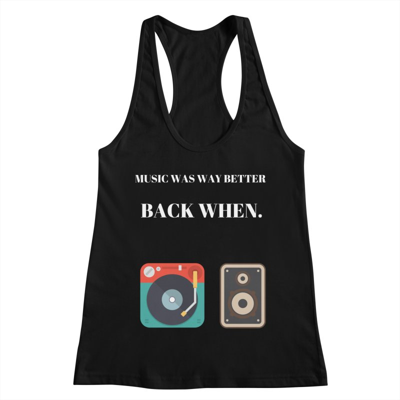 Music Was Way Better Back When Women's Racerback Tank by Soapboxy Boutique