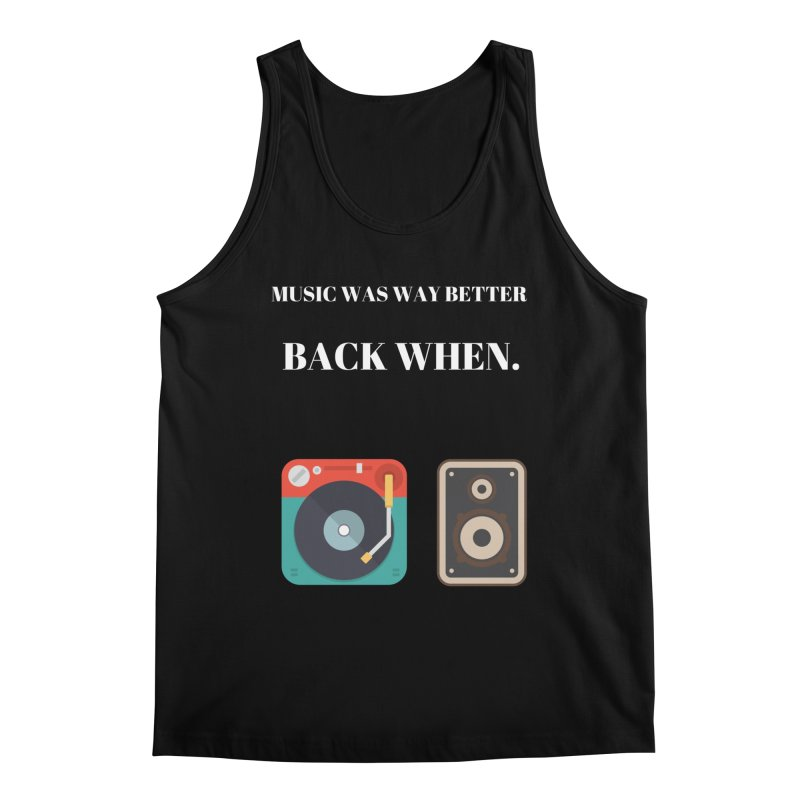 Music Was Way Better Back When Men's Regular Tank by Soapboxy Boutique