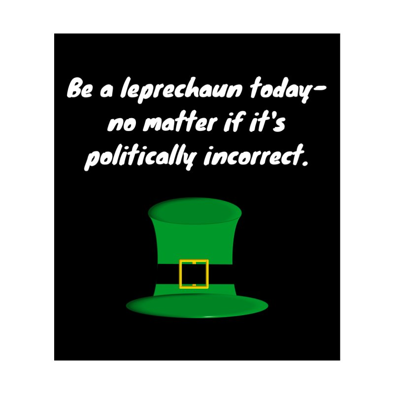 Be a leprechaun today Women's T-Shirt by Soapboxy Boutique