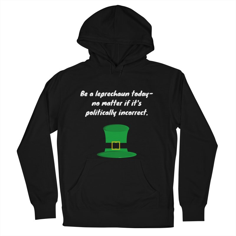 Be a leprechaun today Women's Pullover Hoody by Soapboxy Boutique