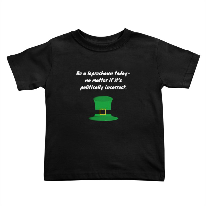Be a leprechaun today Kids Toddler T-Shirt by Soapboxy Boutique