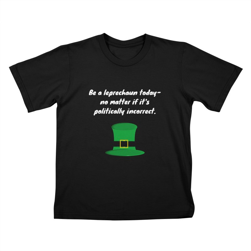 Be a leprechaun today Kids T-Shirt by Soapboxy Boutique