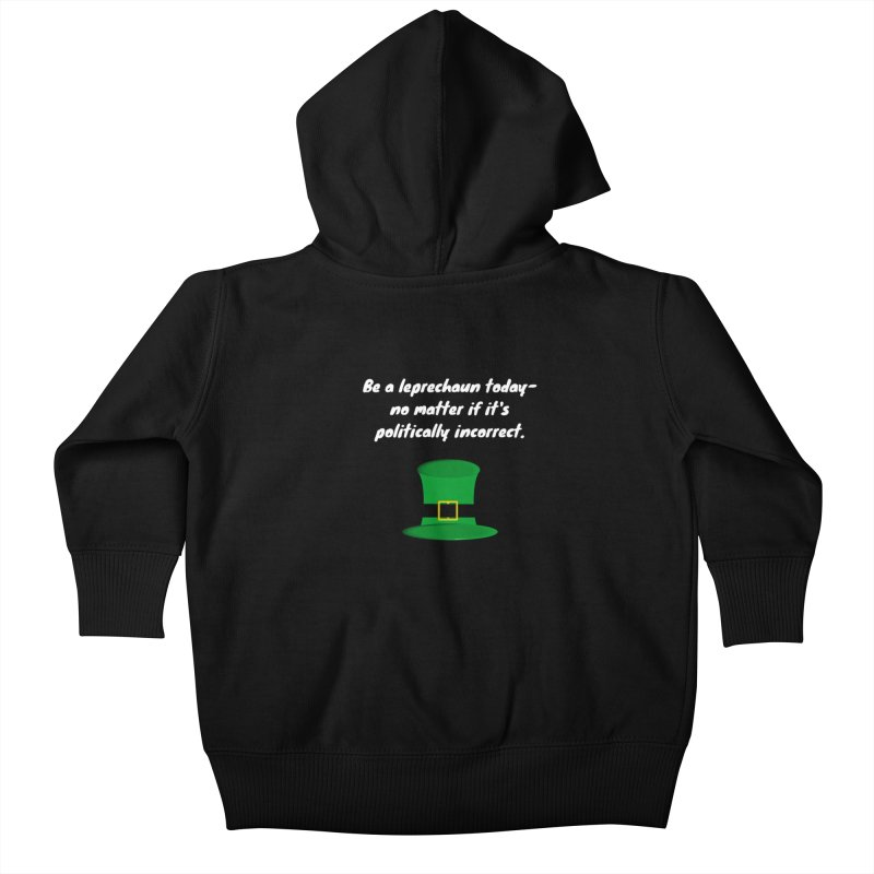 Be a leprechaun today Kids Baby Zip-Up Hoody by Soapboxy Boutique