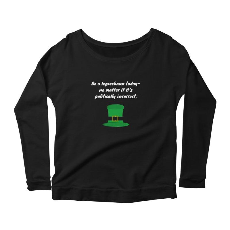 Be a leprechaun today Women's Longsleeve T-Shirt by Soapboxy Boutique