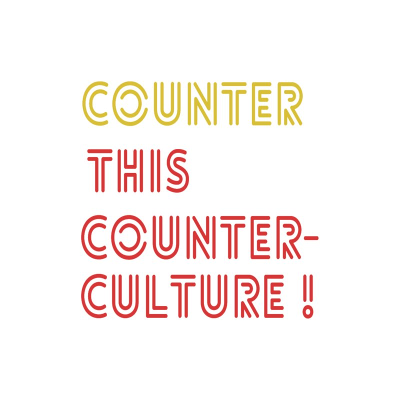 Counter this counterculture   by Soapboxy Boutique