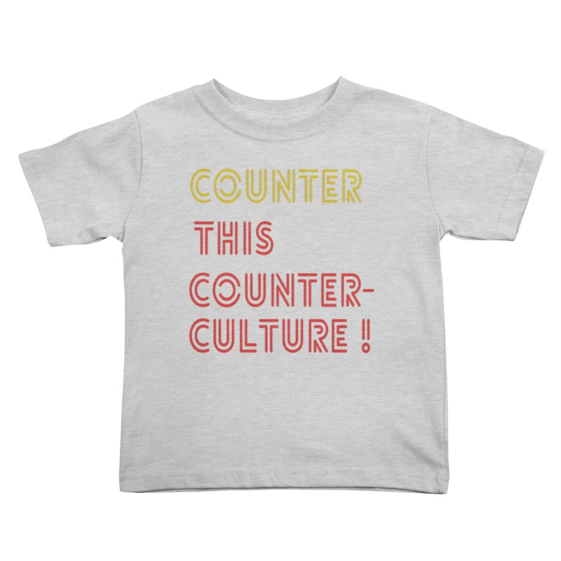 Counter this counterculture Kids Toddler T-Shirt by Soapboxy Boutique
