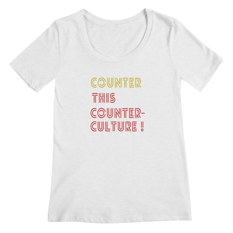 Counter this counterculture Women's Regular Scoop Neck by Soapboxy Boutique
