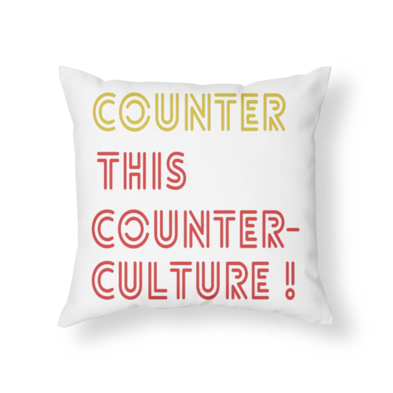 Counter this counterculture Home Throw Pillow by Soapboxy Boutique