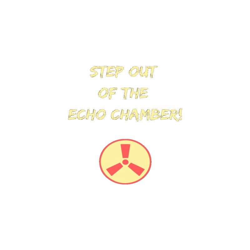 Step out of echo chamber Men's T-Shirt by Soapboxy Boutique