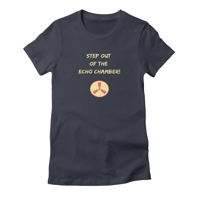 Step out of echo chamber Women's T-Shirt by Soapboxy Boutique