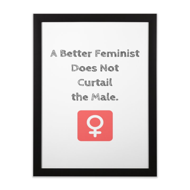 Better feminism Home Framed Fine Art Print by Soapboxy Boutique