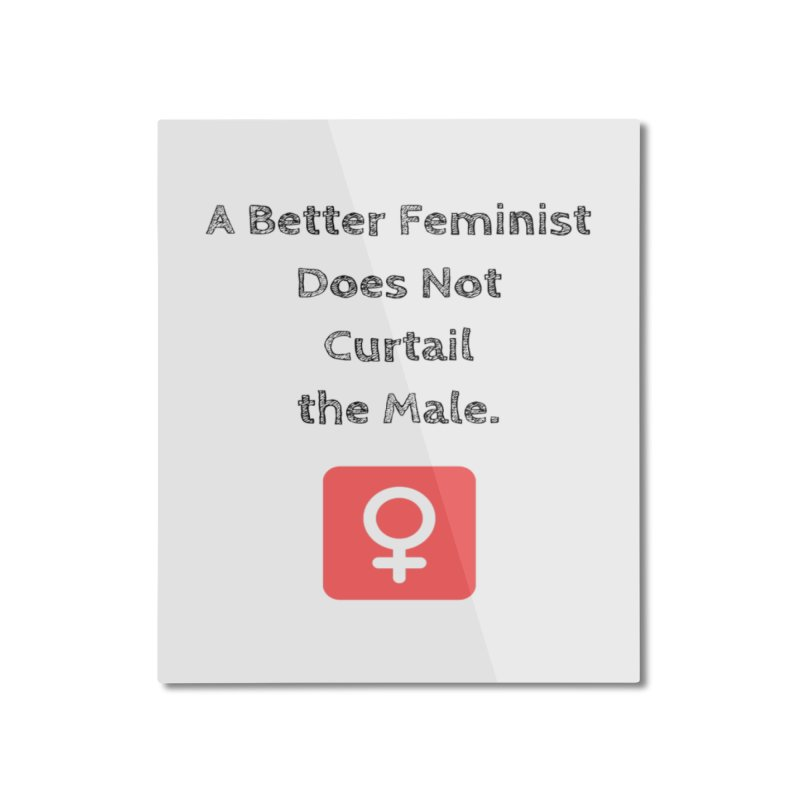 Better feminism Home Mounted Aluminum Print by Soapboxy Boutique