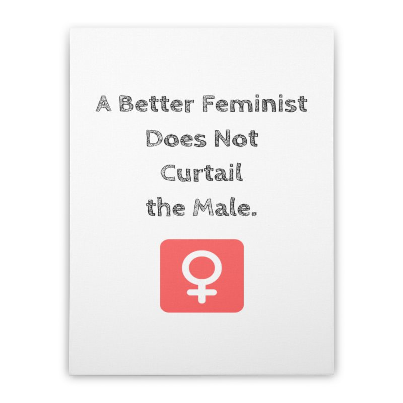 Better feminism Home Stretched Canvas by Soapboxy Boutique