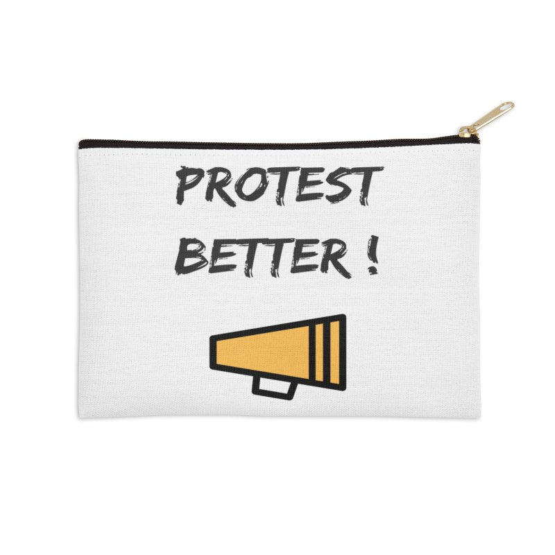 Protest better Accessories Zip Pouch by Soapboxy Boutique