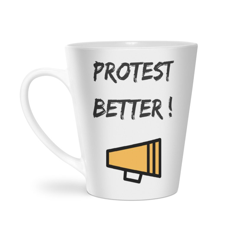 Protest better Accessories Latte Mug by Soapboxy Boutique