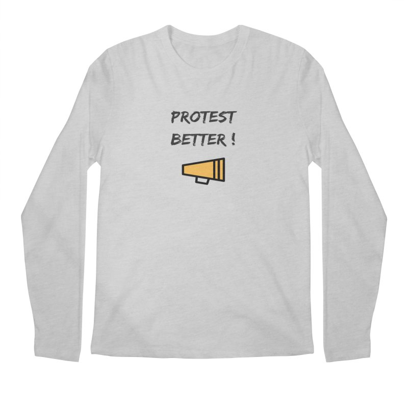 Protest better Men's Longsleeve T-Shirt by Soapboxy Boutique