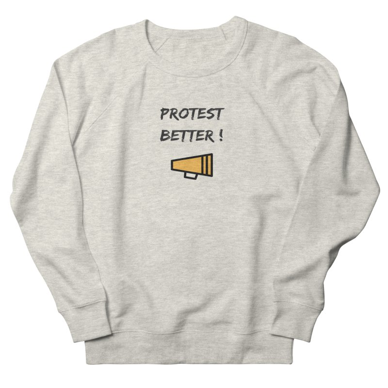Protest better Women's Sweatshirt by Soapboxy Boutique