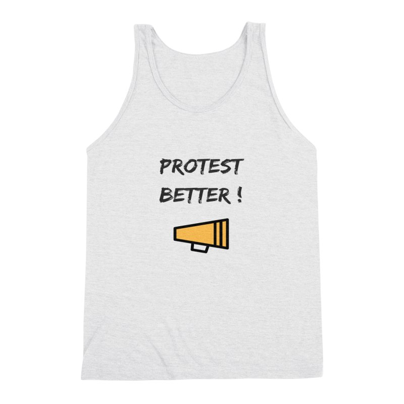 Protest better Men's Triblend Tank by Soapboxy Boutique