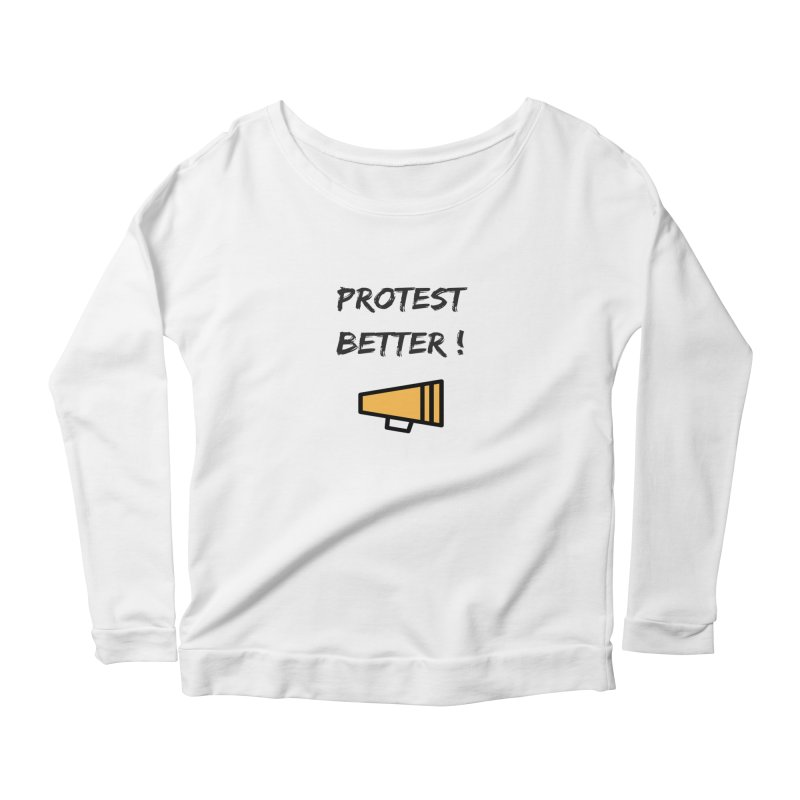 Protest better Women's Scoop Neck Longsleeve T-Shirt by Soapboxy Boutique
