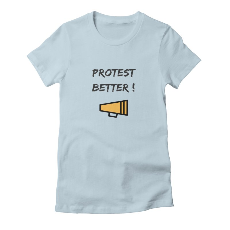 Protest better Women's Fitted T-Shirt by Soapboxy Boutique