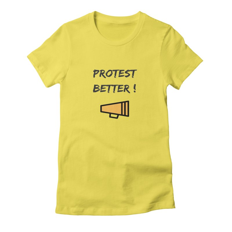 Protest better Women's T-Shirt by Soapboxy Boutique