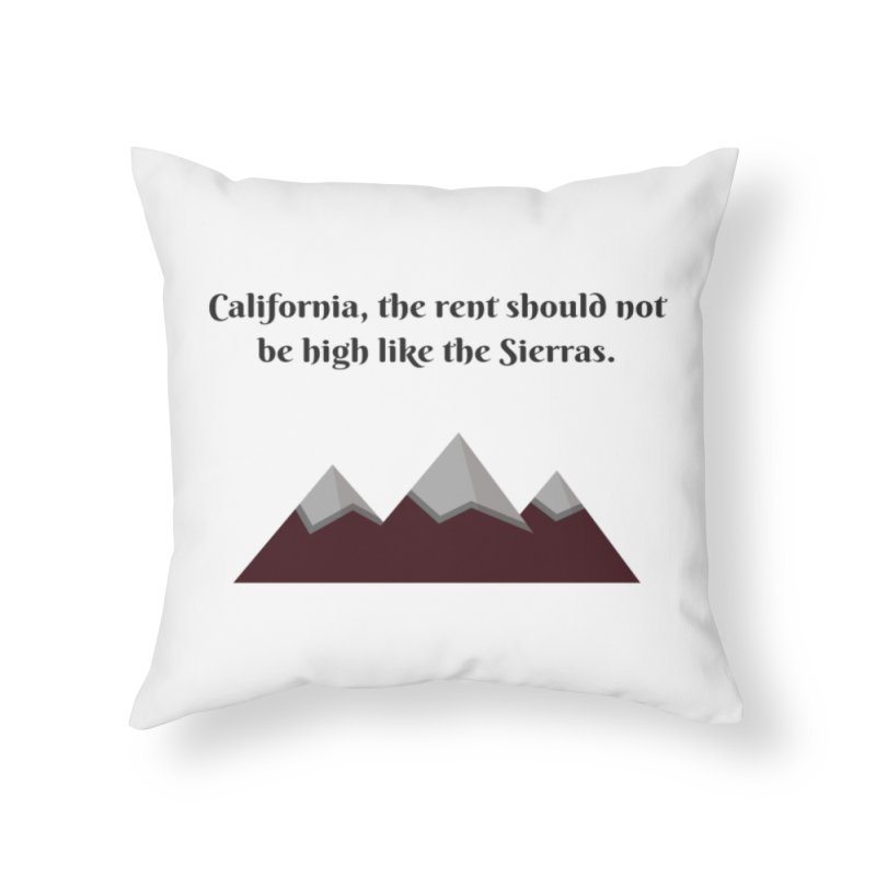 California, the rent should not be high Home Throw Pillow by Soapboxy Boutique