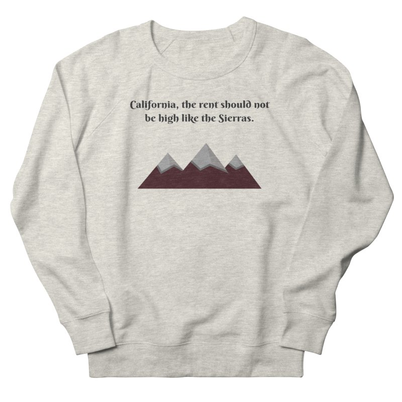 California, the rent should not be high Women's French Terry Sweatshirt by Soapboxy Boutique